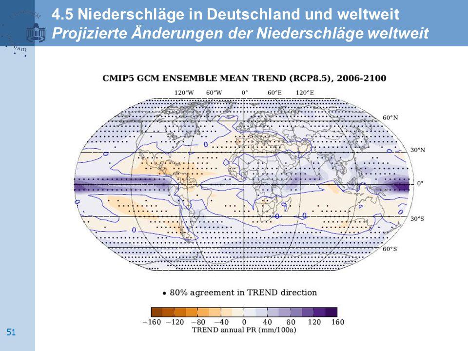 Quelle: IPCC, 2007 4.5 Niederschläge in Deutschland und weltweit Projizierte Änderungen der Niederschläge weltweit 51