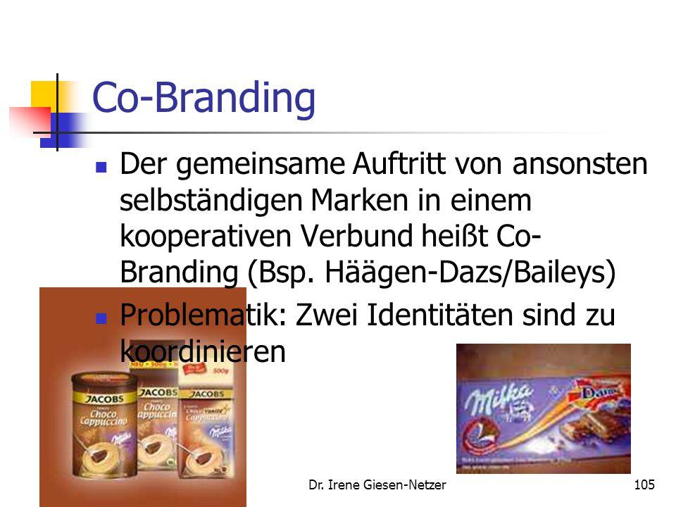 Dr. Irene Giesen-Netzer105 Co-Branding Der gemeinsame Auftritt von ansonsten selbständigen Marken in einem kooperativen Verbund heißt Co- Branding (Bs
