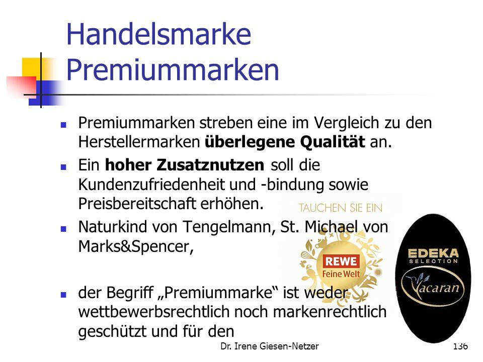 Dr. Irene Giesen-Netzer136 Handelsmarke Premiummarken Premiummarken streben eine im Vergleich zu den Herstellermarken überlegene Qualität an. Ein hohe
