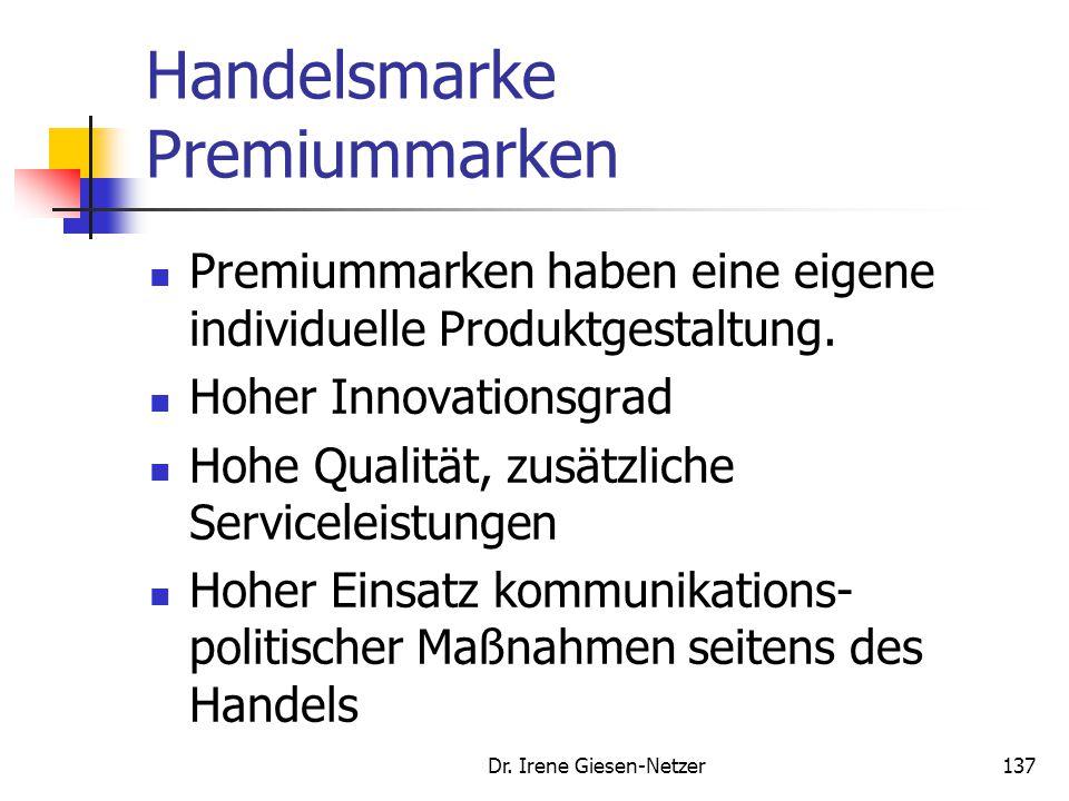 Dr. Irene Giesen-Netzer137 Handelsmarke Premiummarken Premiummarken haben eine eigene individuelle Produktgestaltung. Hoher Innovationsgrad Hohe Quali