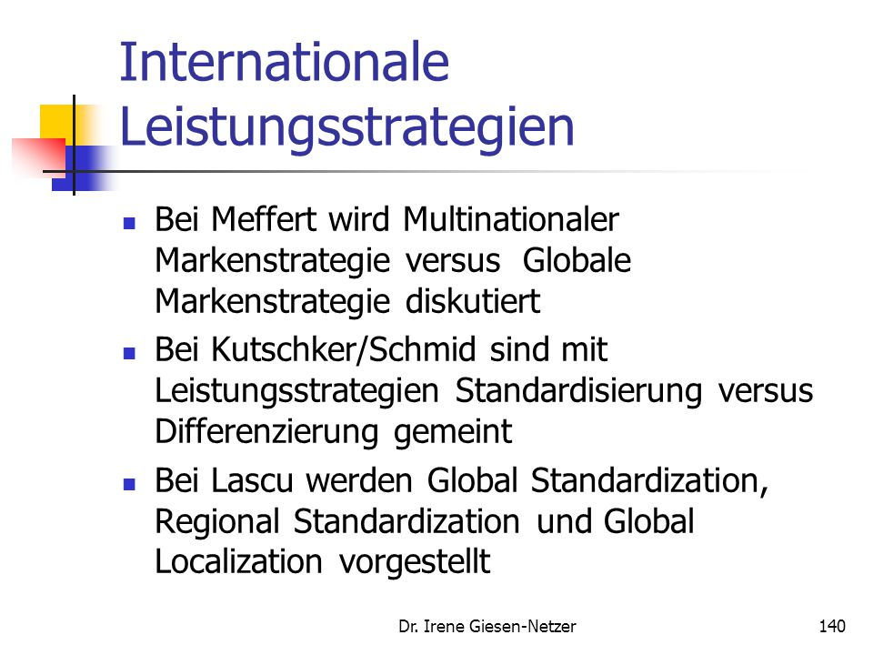 Dr. Irene Giesen-Netzer140 Internationale Leistungsstrategien Bei Meffert wird Multinationaler Markenstrategie versus Globale Markenstrategie diskutie