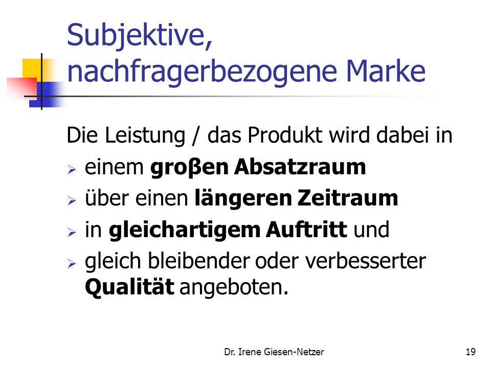 Dr. Irene Giesen-Netzer19 Subjektive, nachfragerbezogene Marke Die Leistung / das Produkt wird dabei in  einem groβen Absatzraum  über einen längere