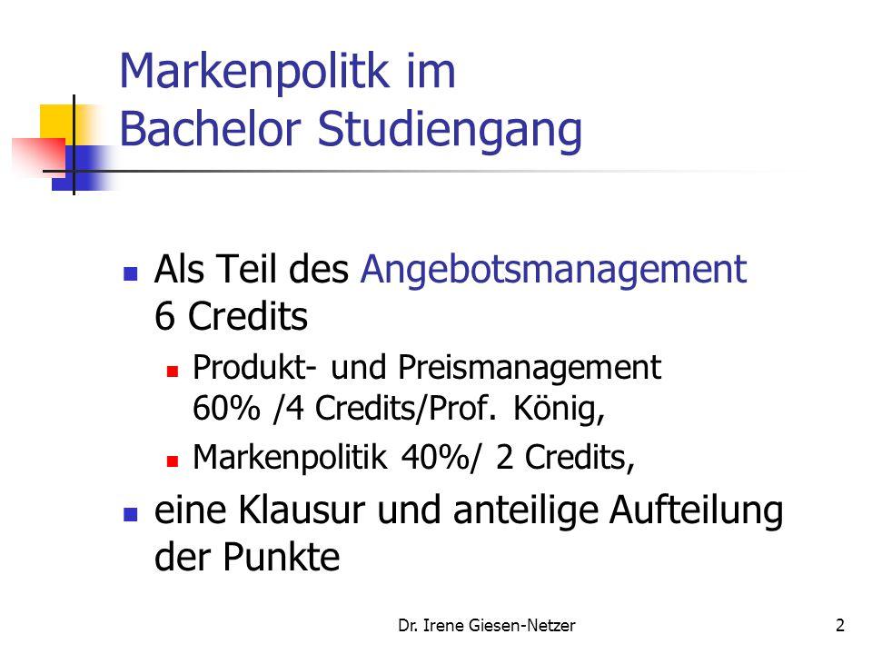 Dr. Irene Giesen-Netzer2 Markenpolitk im Bachelor Studiengang Als Teil des Angebotsmanagement 6 Credits Produkt- und Preismanagement 60% /4 Credits/Pr