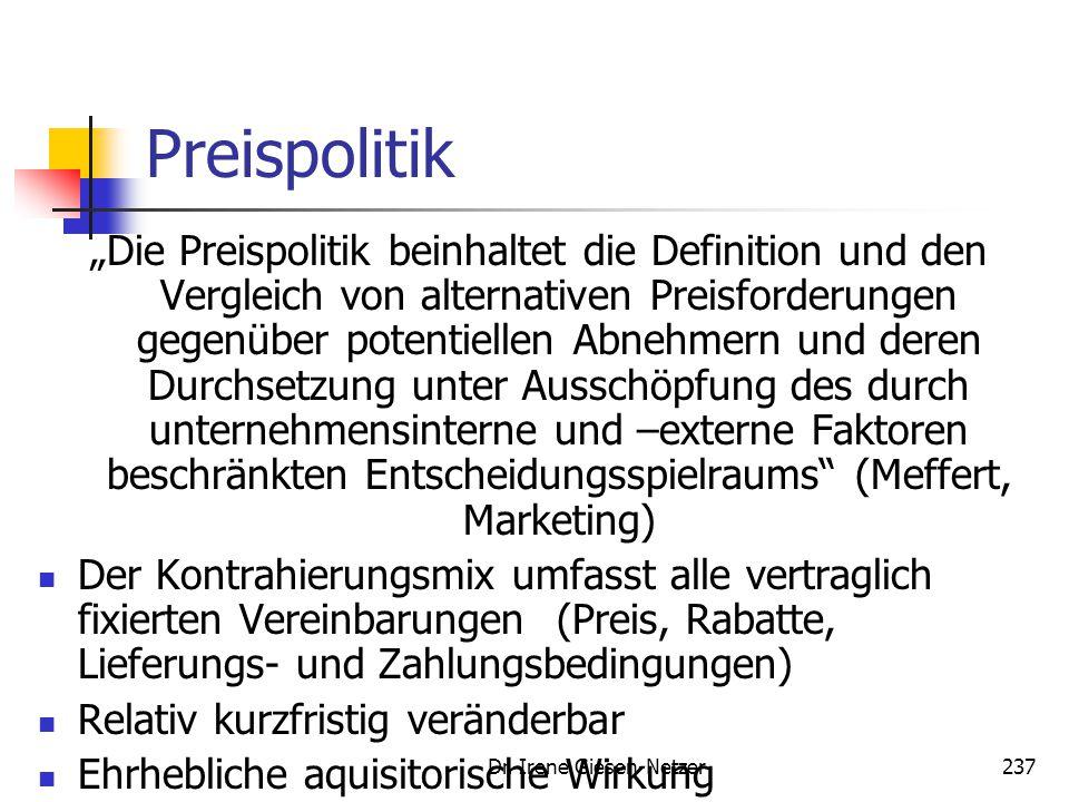 """Dr. Irene Giesen-Netzer237 Preispolitik """"Die Preispolitik beinhaltet die Definition und den Vergleich von alternativen Preisforderungen gegenüber pote"""