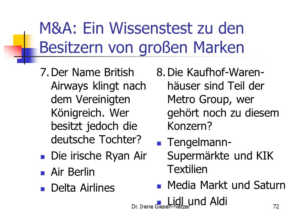 Dr. Irene Giesen-Netzer72 M&A: Ein Wissenstest zu den Besitzern von großen Marken 7.Der Name British Airways klingt nach dem Vereinigten Königreich. W