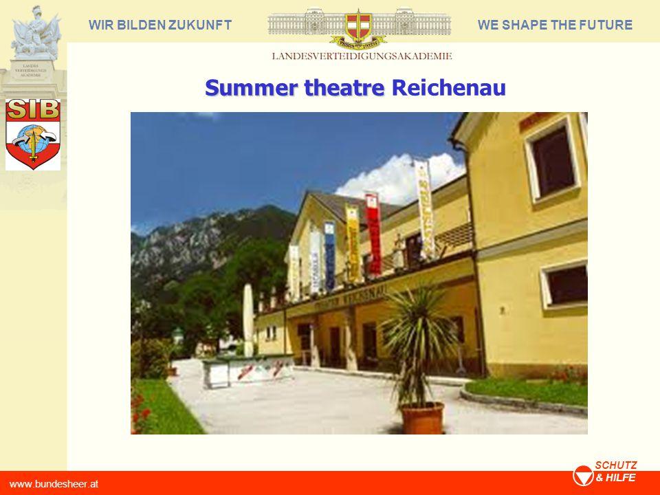 WE SHAPE THE FUTUREWIR BILDEN ZUKUNFT www.bundesheer.at SCHUTZ & HILFE Summer theatre Summer theatre Reichenau