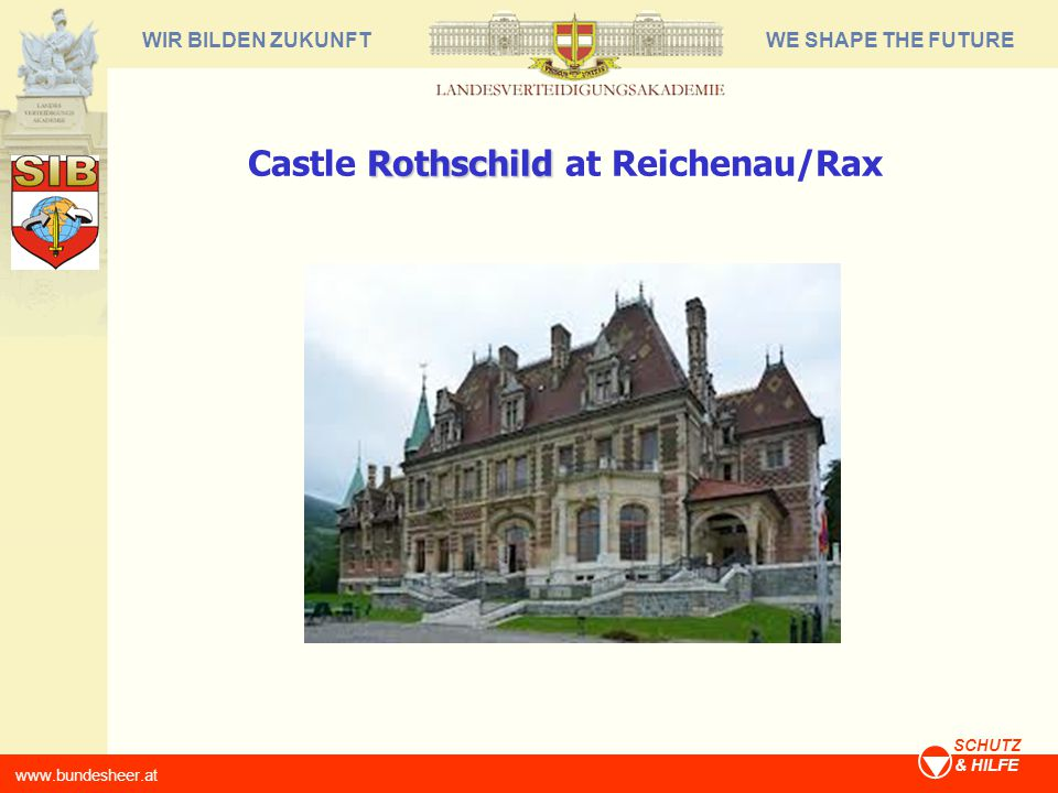 WE SHAPE THE FUTUREWIR BILDEN ZUKUNFT www.bundesheer.at SCHUTZ & HILFE Rothschild Castle Rothschild at Reichenau/Rax