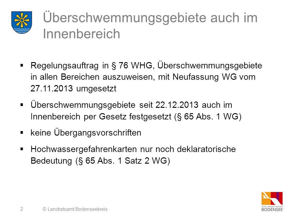 2 Überschwemmungsgebiete auch im Innenbereich  Regelungsauftrag in § 76 WHG, Überschwemmungsgebiete in allen Bereichen auszuweisen, mit Neufassung WG vom 27.11.2013 umgesetzt  Überschwemmungsgebiete seit 22.12.2013 auch im Innenbereich per Gesetz festgesetzt (§ 65 Abs.
