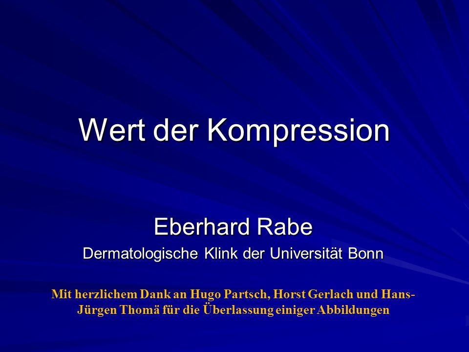 Wert der Kompression Eberhard Rabe Dermatologische Klink der Universität Bonn Mit herzlichem Dank an Hugo Partsch, Horst Gerlach und Hans- Jürgen Thomä für die Überlassung einiger Abbildungen