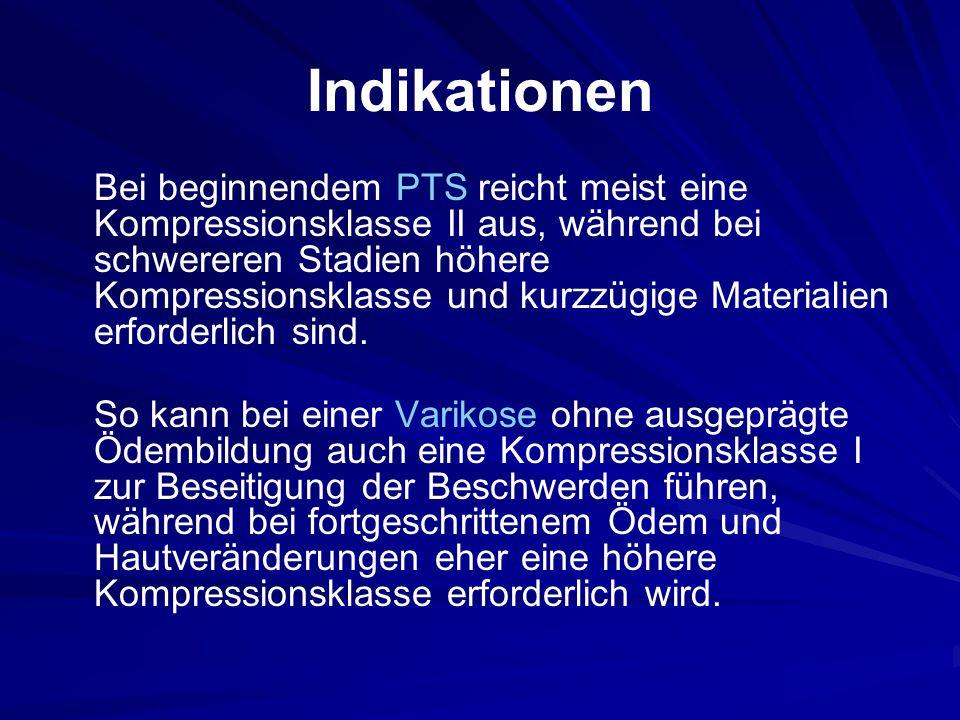 Indikationen Bei beginnendem PTS reicht meist eine Kompressionsklasse II aus, während bei schwereren Stadien höhere Kompressionsklasse und kurzzügige Materialien erforderlich sind.