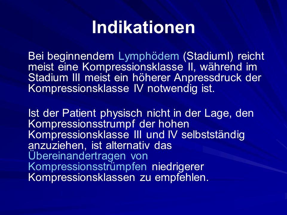 Indikationen Bei beginnendem Lymphödem (StadiumI) reicht meist eine Kompressionsklasse II, während im Stadium III meist ein höherer Anpressdruck der Kompressionsklasse IV notwendig ist.