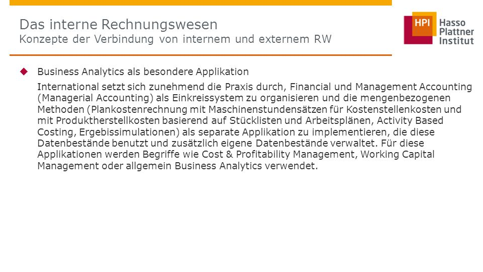  Business Analytics als besondere Applikation International setzt sich zunehmend die Praxis durch, Financial und Management Accounting (Managerial Ac