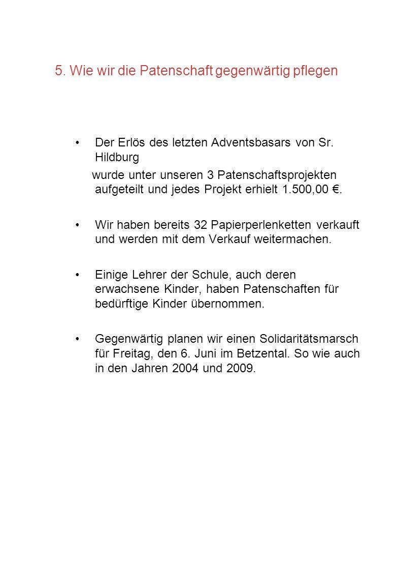 5. Wie wir die Patenschaft gegenwärtig pflegen Der Erlös des letzten Adventsbasars von Sr. Hildburg wurde unter unseren 3 Patenschaftsprojekten aufget