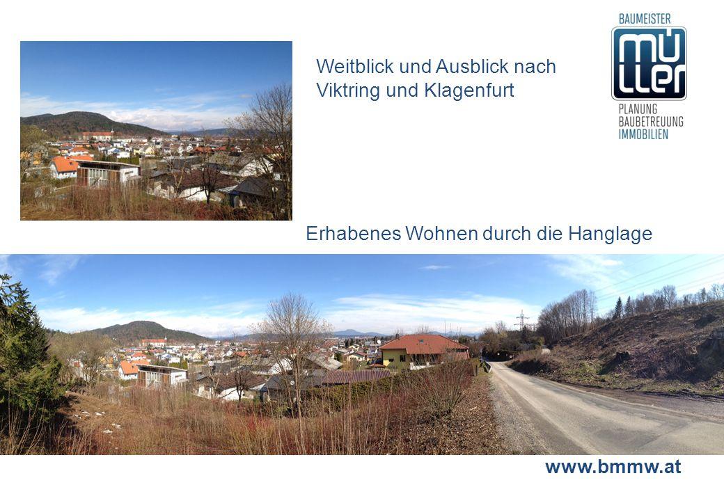 www.bmmw.at Weitblick und Ausblick nach Viktring und Klagenfurt Erhabenes Wohnen durch die Hanglage