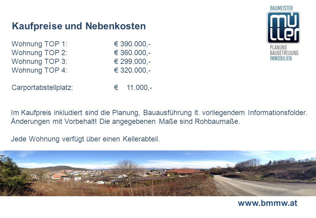 www.bmmw.at Kaufpreise und Nebenkosten Wohnung TOP 1:€ 390.000,- Wohnung TOP 2:€ 360.000,- Wohnung TOP 3:€ 299.000,- Wohnung TOP 4: € 320.000,- Carpor