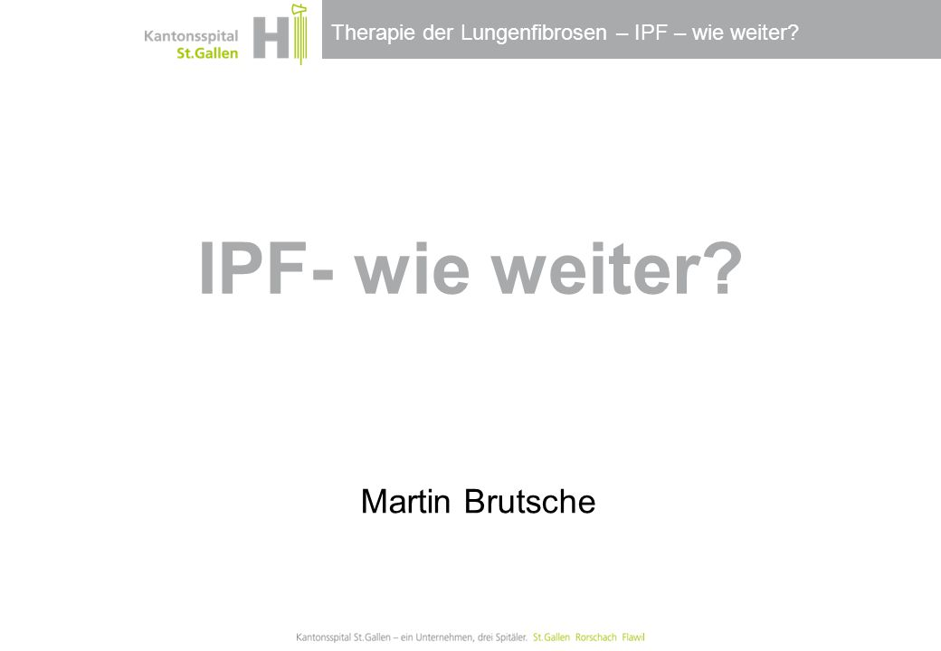 Therapie der Lungenfibrosen – IPF – wie weiter? IPF- wie weiter? Martin Brutsche