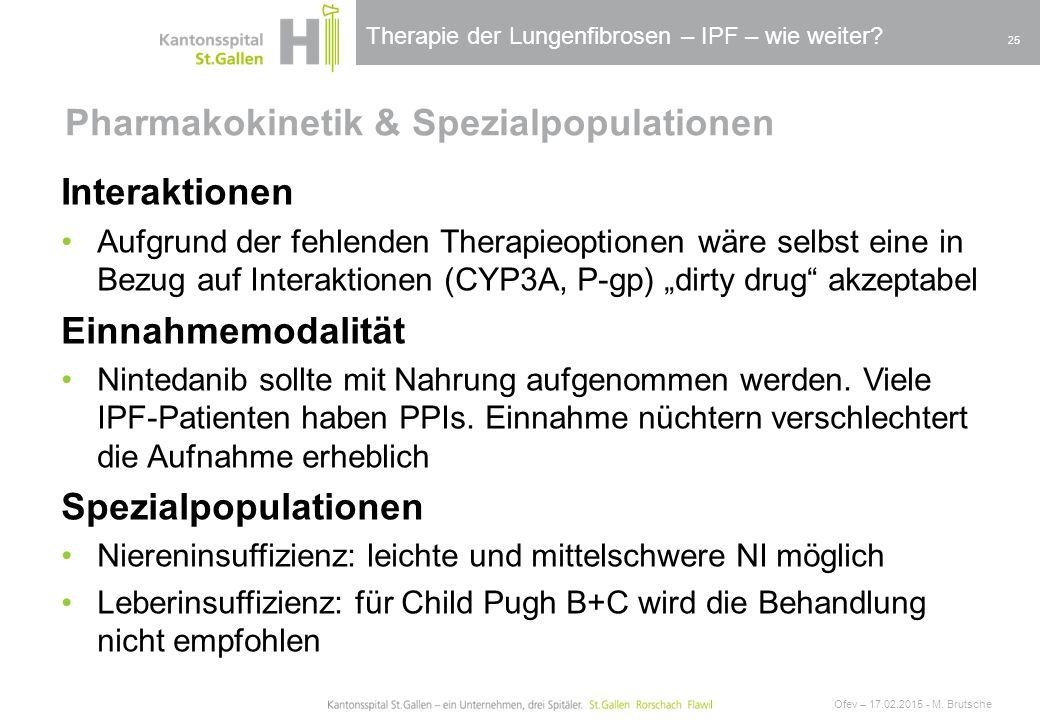 Therapie der Lungenfibrosen – IPF – wie weiter? Pharmakokinetik & Spezialpopulationen Ofev – 17.02.2015 - M. Brutsche 25 Interaktionen Aufgrund der fe