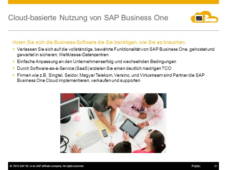 ©2015 SAP SE or an SAP affiliate company. All rights reserved.21 Public Cloud-basierte Nutzung von SAP Business One Holen Sie sich die Business-Softwa