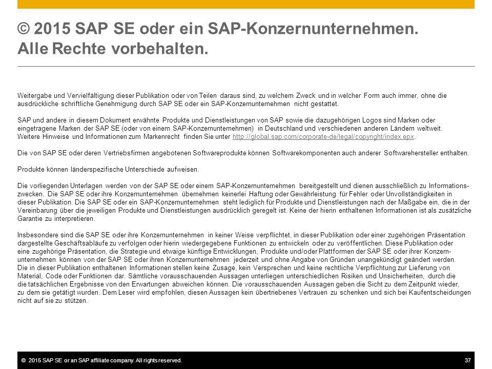 ©2015 SAP SE or an SAP affiliate company. All rights reserved.37 © 2015 SAP SE oder ein SAP-Konzernunternehmen. Alle Rechte vorbehalten. Weitergabe un