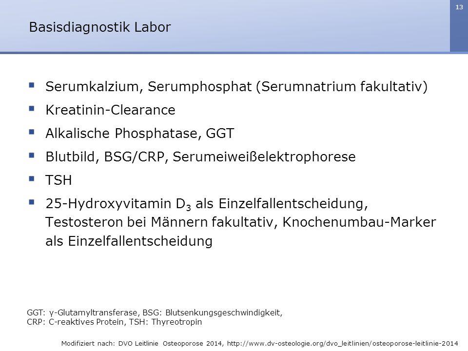 13  Serumkalzium, Serumphosphat (Serumnatrium fakultativ)  Kreatinin-Clearance  Alkalische Phosphatase, GGT  Blutbild, BSG/CRP, Serumeiweißelektro