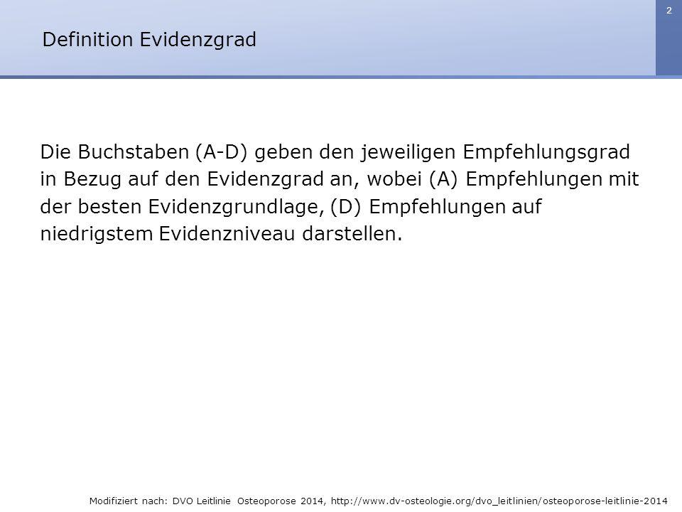 2 Die Buchstaben (A-D) geben den jeweiligen Empfehlungsgrad in Bezug auf den Evidenzgrad an, wobei (A) Empfehlungen mit der besten Evidenzgrundlage, (