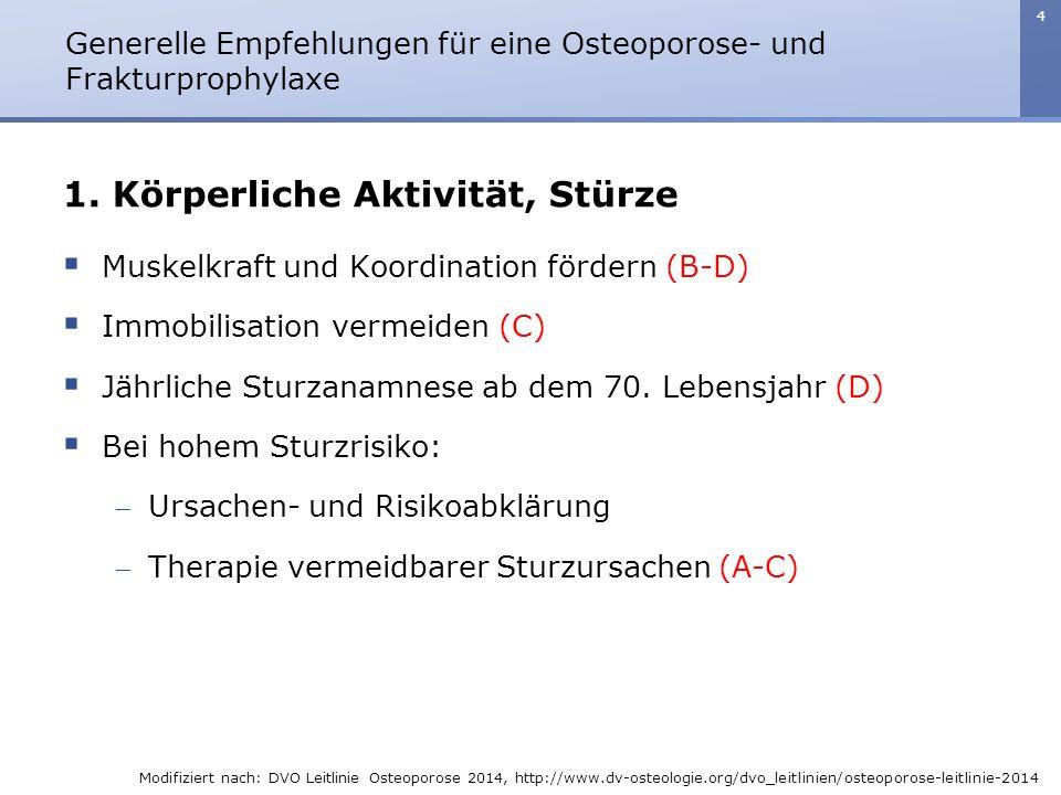 4 1. Körperliche Aktivität, Stürze  Muskelkraft und Koordination fördern (B-D)  Immobilisation vermeiden (C)  Jährliche Sturzanamnese ab dem 70. Le