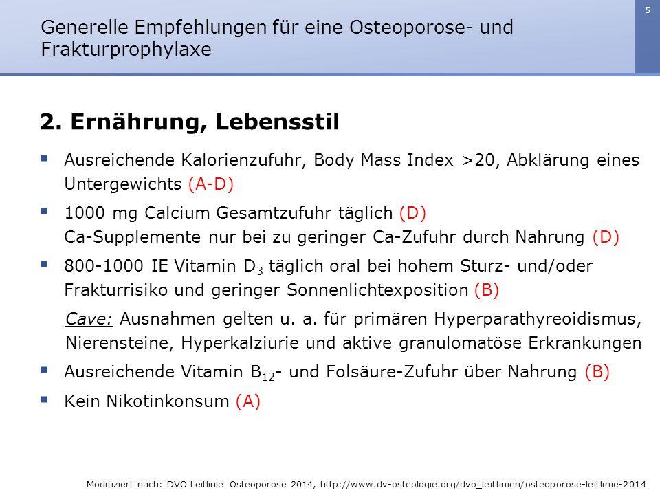 5 2. Ernährung, Lebensstil  Ausreichende Kalorienzufuhr, Body Mass Index >20, Abklärung eines Untergewichts (A-D)  1000 mg Calcium Gesamtzufuhr tägl