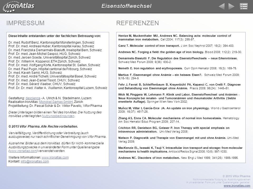 IMPRESSUM Eisenstoffwechsel REFERENZEN Hentze M, Muckenthaler MU, Andrews NC. Balancing acts: molecular control of mammalian iron metabolism. Cell 200