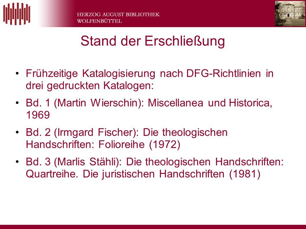 Stand der Erschließung Frühzeitige Katalogisierung nach DFG-Richtlinien in drei gedruckten Katalogen: Bd.