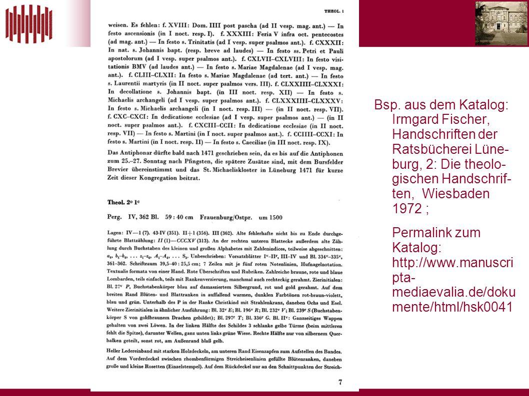 Bsp. aus dem Katalog: Irmgard Fischer, Handschriften der Ratsbücherei Lüne- burg, 2: Die theolo- gischen Handschrif- ten, Wiesbaden 1972 ; Permalink z