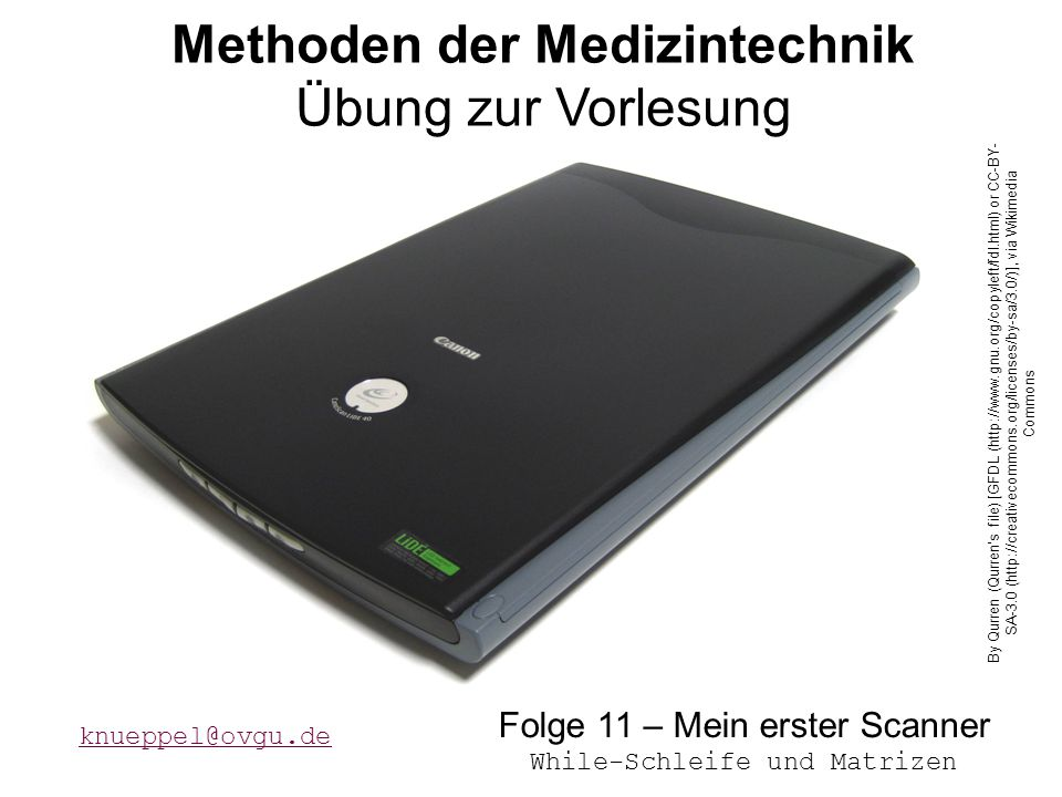 Übung 11 - MdMT Methoden der Medizintechnik Übung zur Vorlesung Folge 11 – Mein erster Scanner While-Schleife und Matrizen By Qurren (Qurren s file) [GFDL (  or CC-BY- SA-3.0 (  via Wikimedia Commons
