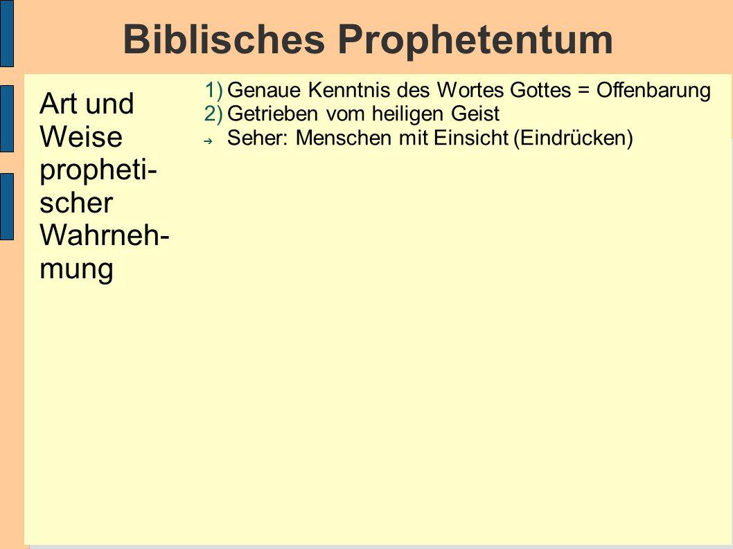 Biblisches Prophetentum 1)Genaue Kenntnis des Wortes Gottes = Offenbarung 2)Getrieben vom heiligen Geist ➔ Seher: Menschen mit Einsicht (Eindrücken) Art und Weise propheti- scher Wahrneh- mung