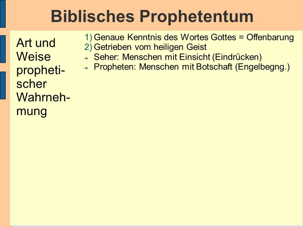 Biblisches Prophetentum 1)Genaue Kenntnis des Wortes Gottes = Offenbarung 2)Getrieben vom heiligen Geist ➔ Seher: Menschen mit Einsicht (Eindrücken) ➔ Propheten: Menschen mit Botschaft (Engelbegng.) Art und Weise propheti- scher Wahrneh- mung