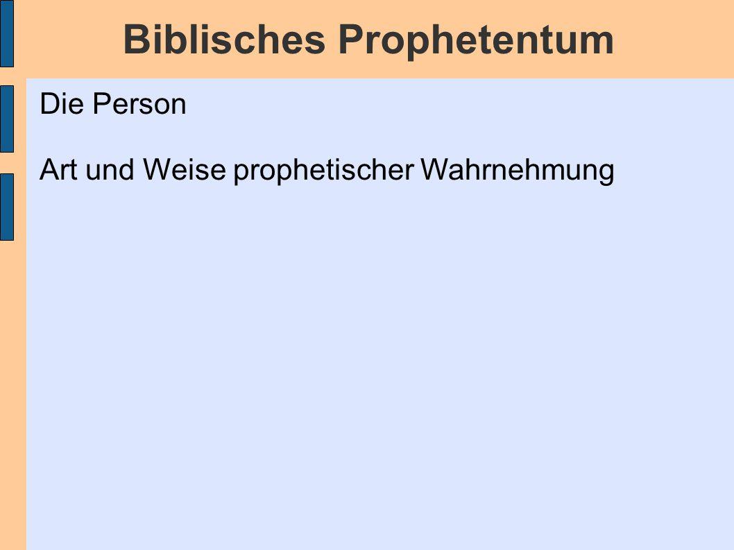 Biblisches Prophetentum 1)Henoch = der Entrückte 2)Abraham = der Bezeugte 3)Mose = der Mann Gottes / der Mann des Wortes 4)ein Engel = der Furchtbare 5)der Unbekannte = direkt / privat 6)Samuel = der Angesehene 7)David = der Hochgestellte 8)Schemaja = der Korregierende 9)Juda = der Ungehorsame Die Person