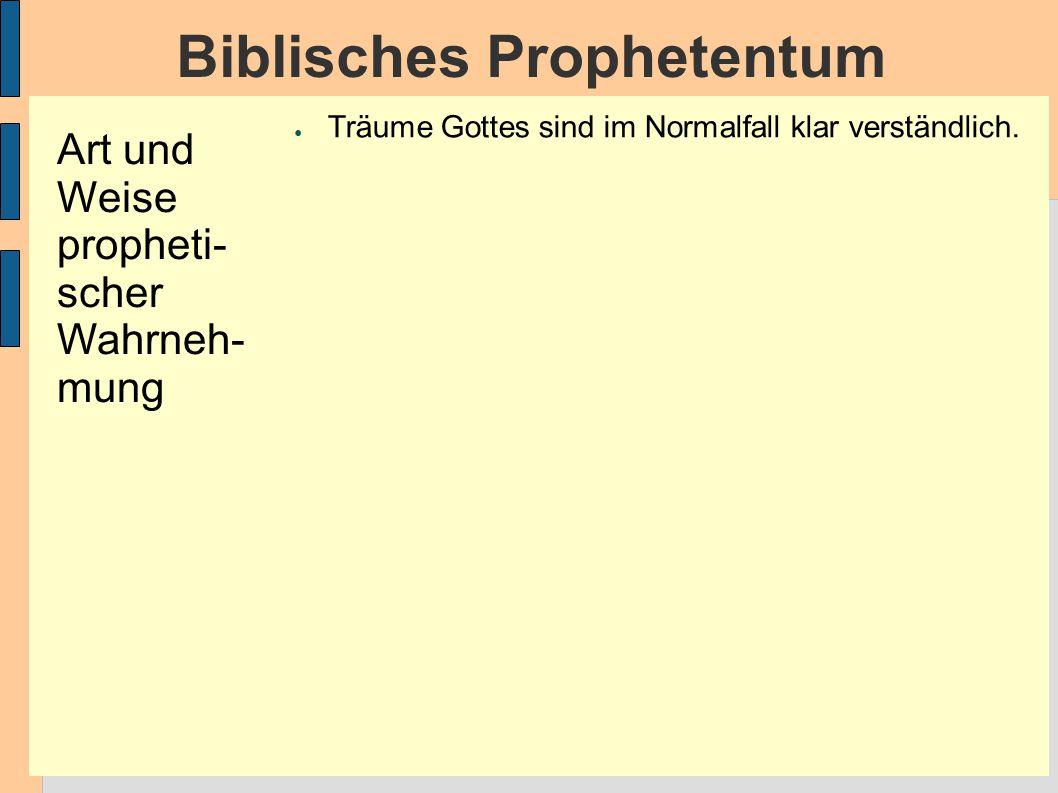 Biblisches Prophetentum Art und Weise propheti- scher Wahrneh- mung ● Träume Gottes sind im Normalfall klar verständlich.