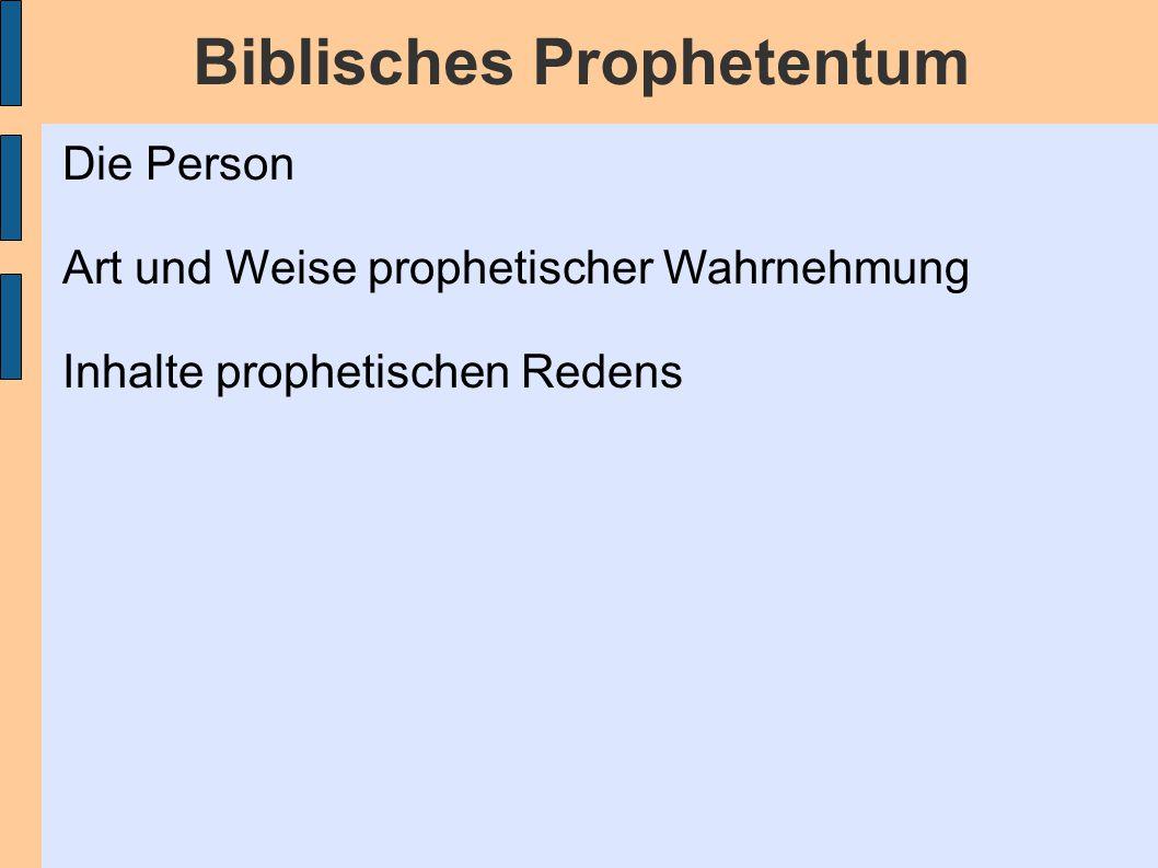 Biblisches Prophetentum Die Person Art und Weise prophetischer Wahrnehmung Inhalte prophetischen Redens