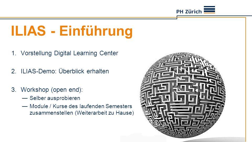 ILIAS - Einführung 1.Vorstellung Digital Learning Center 2.ILIAS-Demo: Überblick erhalten 3.Workshop (open end): —Selber ausprobieren —Module / Kurse des laufenden Semesters zusammenstellen (Weiterarbeit zu Hause)