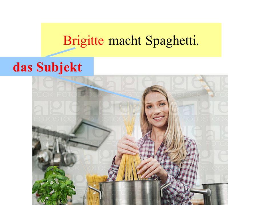 Brigitte macht Spaghetti. aktiv das Subjekt