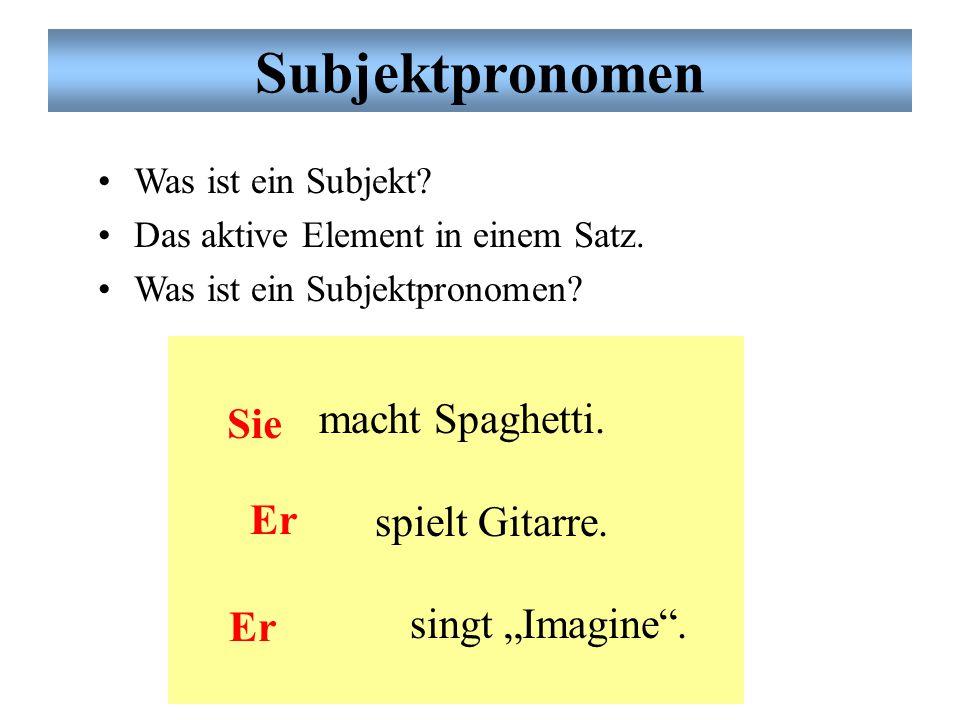 Subjektpronomen Was ist ein Subjekt.Das aktive Element in einem Satz.