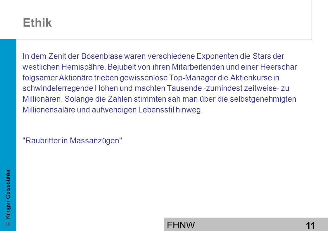 FHNW 11 © Krings / Geissbühler Ethik In dem Zenit der Bösenblase waren verschiedene Exponenten die Stars der westlichen Hemispähre.