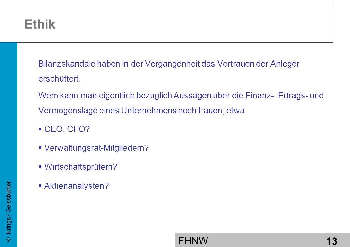 FHNW 13 © Krings / Geissbühler Ethik Bilanzskandale haben in der Vergangenheit das Vertrauen der Anleger erschüttert.