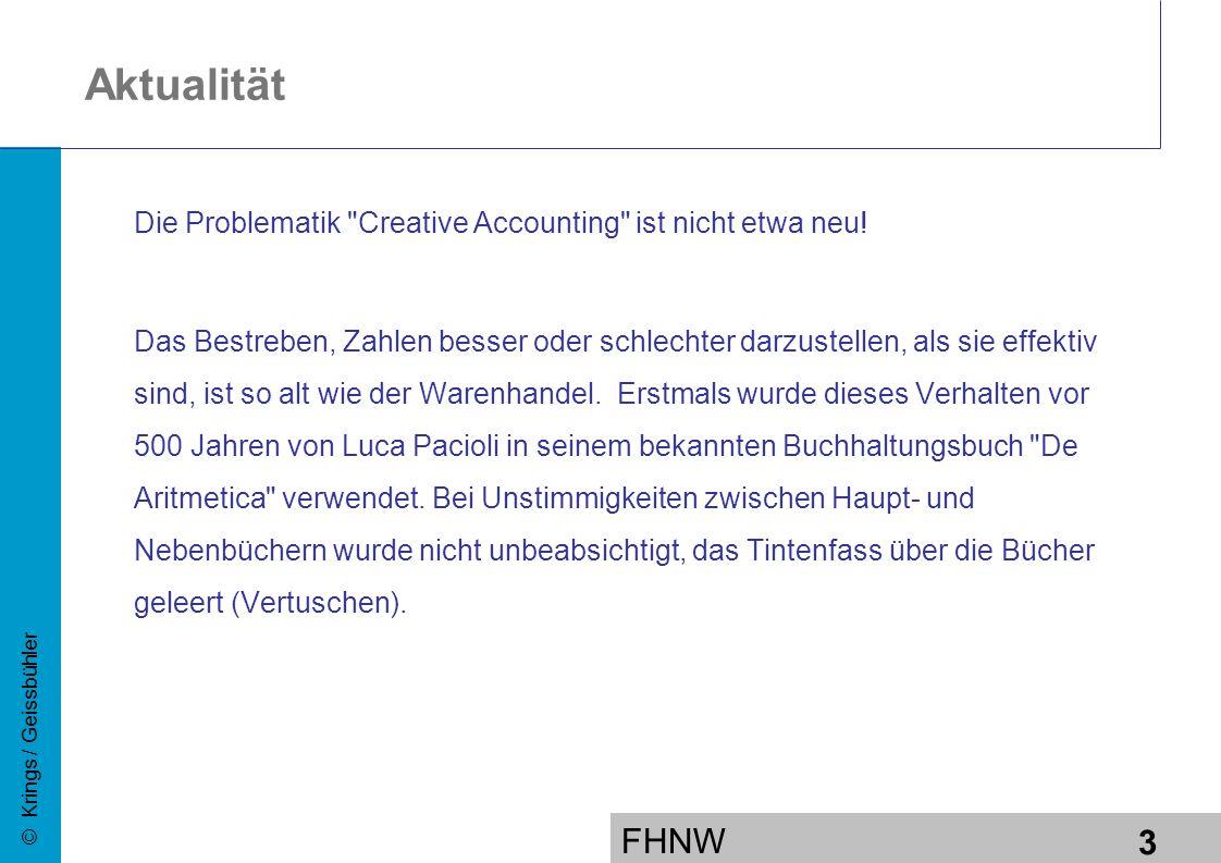 FHNW 3 © Krings / Geissbühler Aktualität Die Problematik Creative Accounting ist nicht etwa neu.