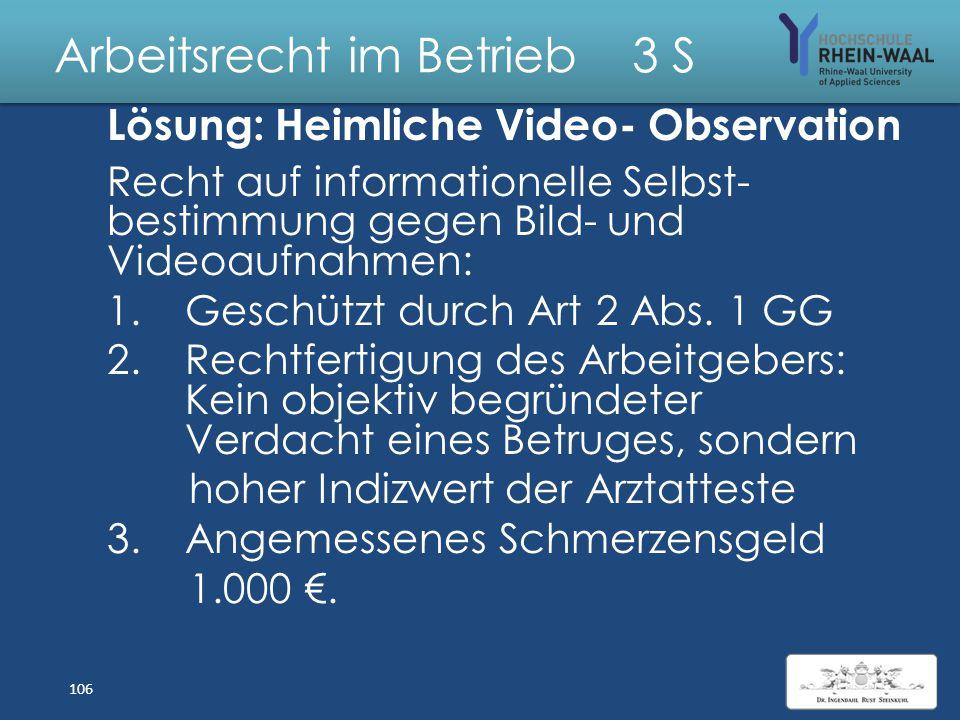 Arbeitsrecht im Betrieb 3 S Fall: Heimliche Video - Observation S ist seit Mai 2011 als Sekretärin der Geschäftsleit- ung tätig. Ab dem 27.11.2011 war