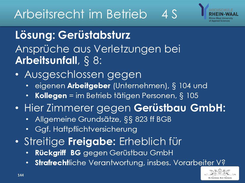 Arbeitsrecht im Betrieb 4 S Fall: Gerüstabsturz Die Gerüstbau GmbH erledigt alle Gerüstarbeiten auf den Solvay- Werken. Am 11.03.2013 rüstet sie ein B