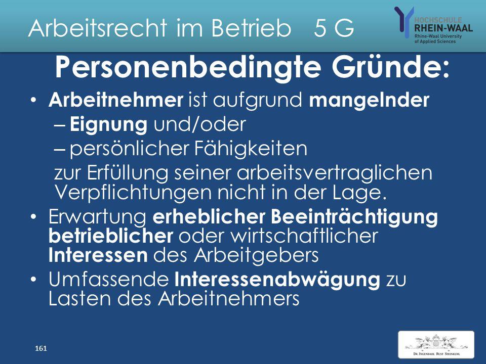 Arbeitsrecht im Betrieb 5 G Soziale Rechtfertigung durch Personenbedingte Gründe: Es fehlen die – erforderliche Ausbildung oder körperliche Fähigkeite