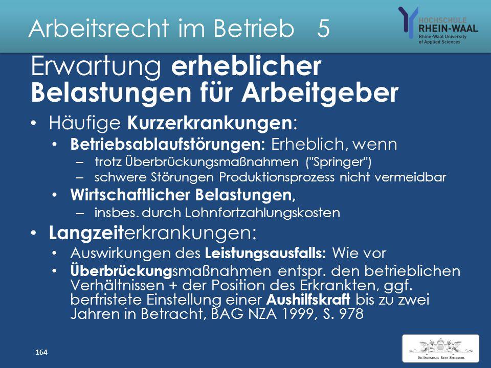 Arbeitsrecht im Betrieb 5 Krankheitsbedingte Kündigung Negative Gesundheits prognose: – Bekannte Diagnosen & Arztatteste – Unbekannte Ursache: Indizie