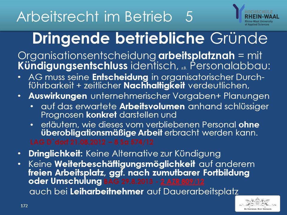 Arbeitsrecht im Betrieb 5 Dringende betriebliche Gründe I. Beschäftigungsmöglichkeit/Weiterbeschäfti- gungsbedarf ist dauerhaft entfallen: Außerbetrie