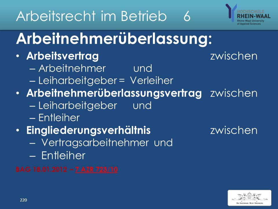 Arbeitsrecht im Betrieb 6 Arbeitnehmerüberlassung Arbeitgeber Arbeit- Verleihernehmer Überlassungs-Eingliederung vertrag Entleiher 219