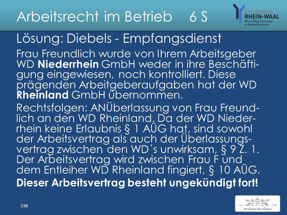 Arbeitsrecht im Betrieb 6 S Fall: Diebels - Empfangsdienst Frau Freundlich arbeitet für die Wachdienst Niederrhein GmbH, Moers. Sie wird als einzige M