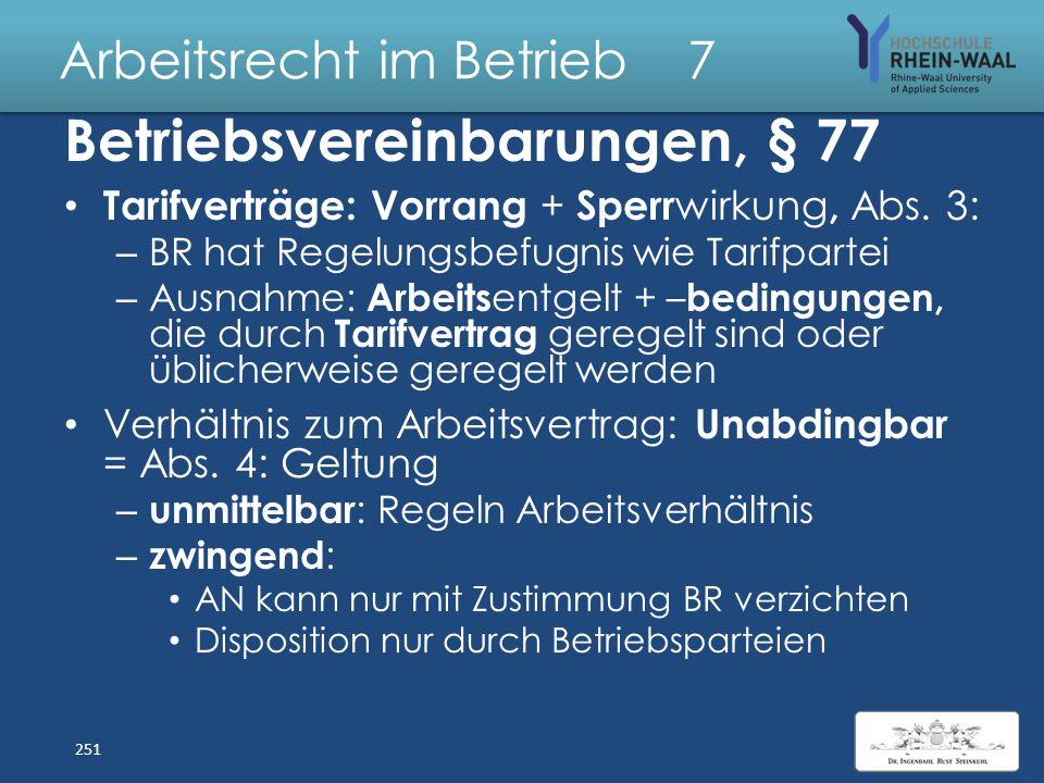 Arbeitsrecht im Betrieb 7 Betriebsvereinbarung, § 77 Privatrechtlicher Vertrag zwischen AG und BR Abschluss nach Regeln des BGB AT: – Ordnungsgemäßer